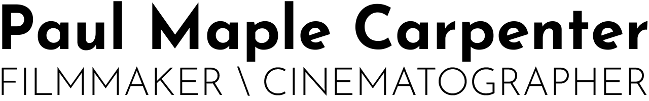Paul Maple Carpenter - Filmmaker – Cinematographer
